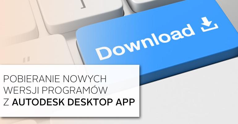 Pobranie nowych wersji programów przez Autodesk Desktop App